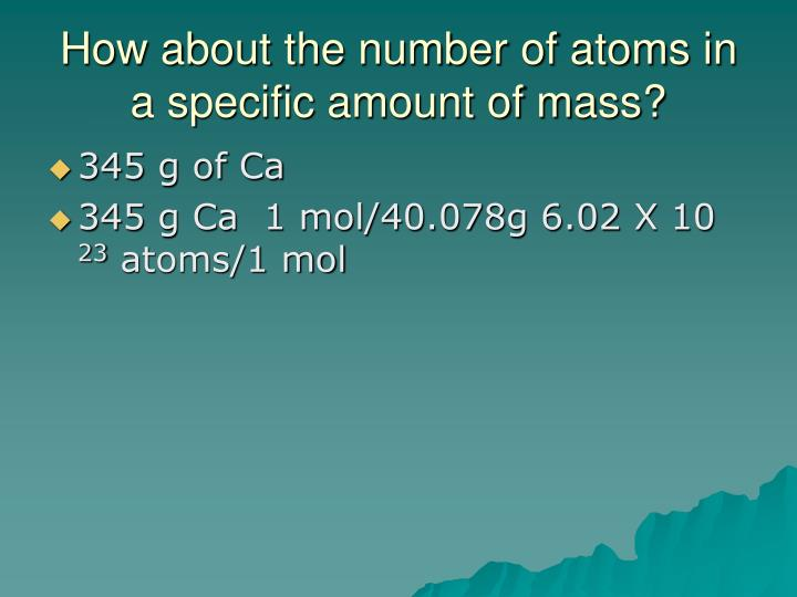 How about the number of atoms in a specific amount of mass?