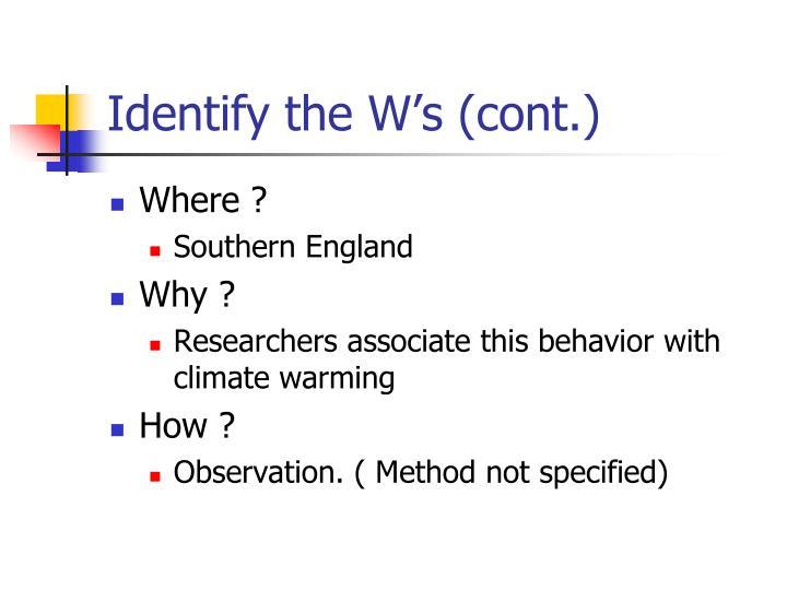 Identify the W's (cont.)