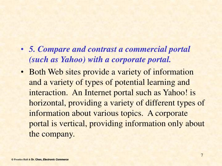 5. Compare and contrast a commercial portal (such as Yahoo) with a corporate ­portal.