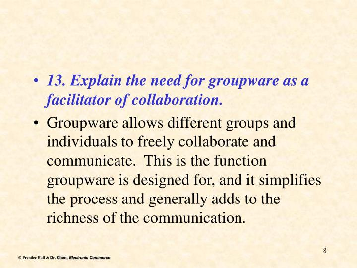 13. Explain the need for groupware as a facilitator of collaboration.