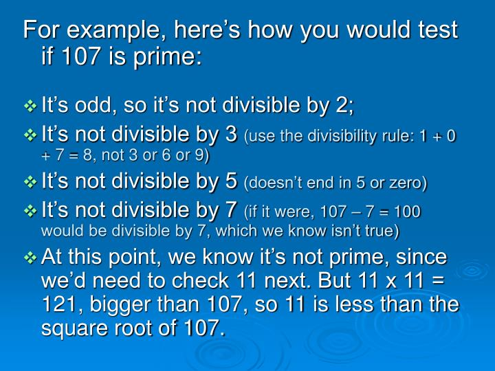 For example, here's how you would test if 107 is prime: