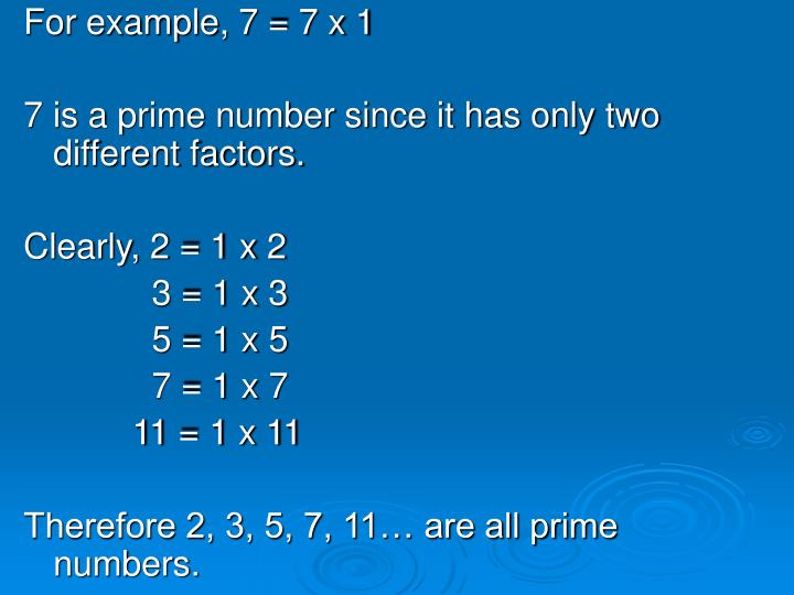 For example, 7 = 7 x 1