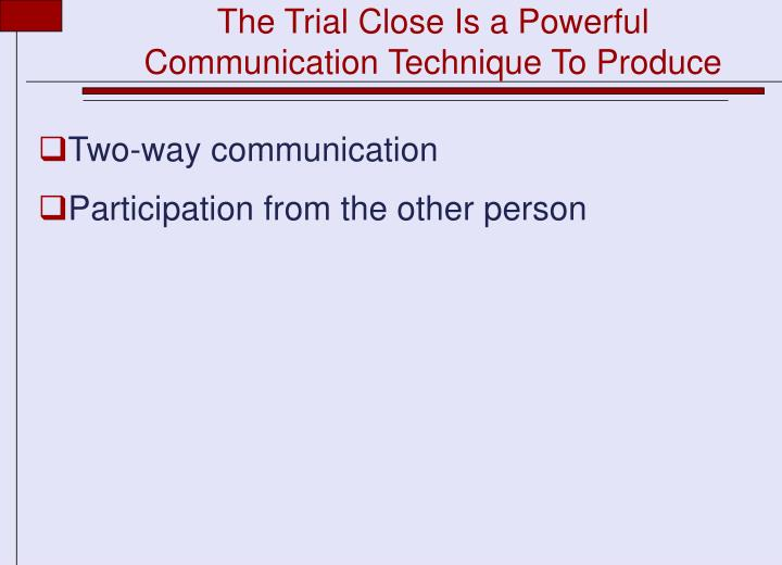 The Trial Close Is a Powerful