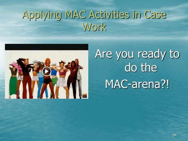 Applying MAC Activities in Case Work