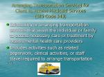 arranging transportation services for client to access medicaid services sis code 343