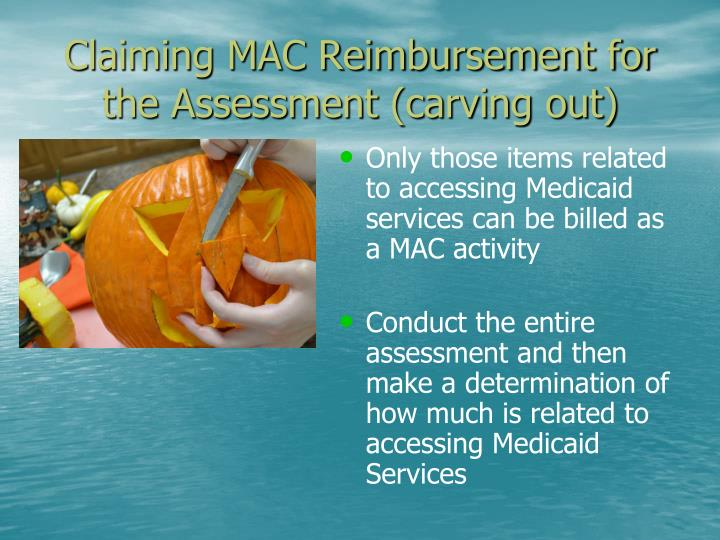 Claiming MAC Reimbursement for the Assessment (carving out)