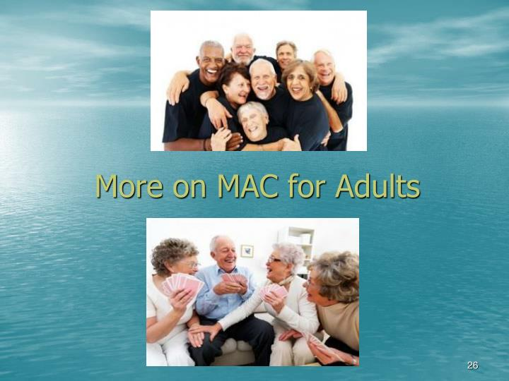 More on MAC for Adults