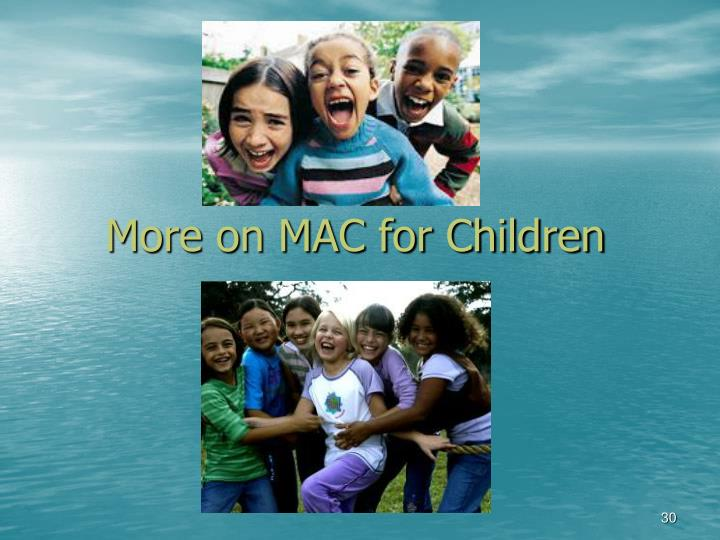More on MAC for Children