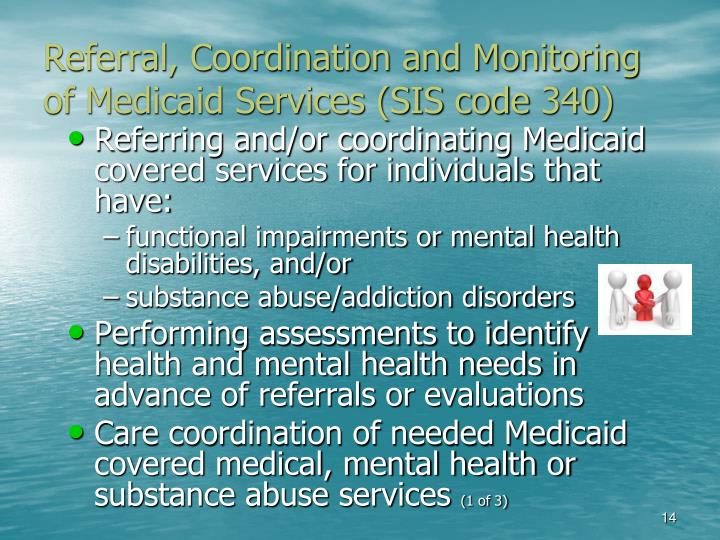 Referral, Coordination and Monitoring of Medicaid Services (SIS code 340)