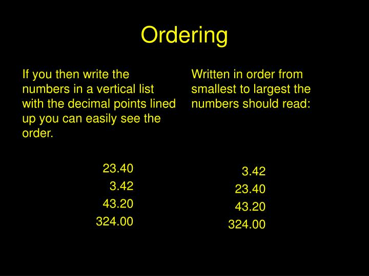 If you then write the numbers in a vertical list with the decimal points lined up you can easily see the order.