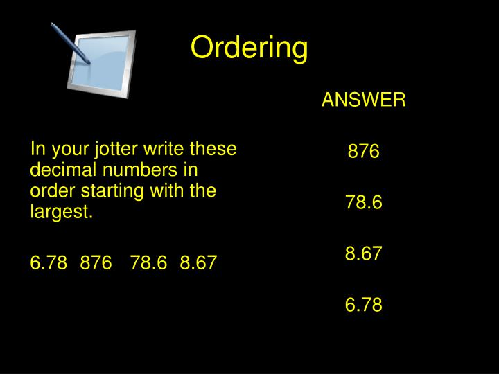 In your jotter write these decimal numbers in order starting with the largest.