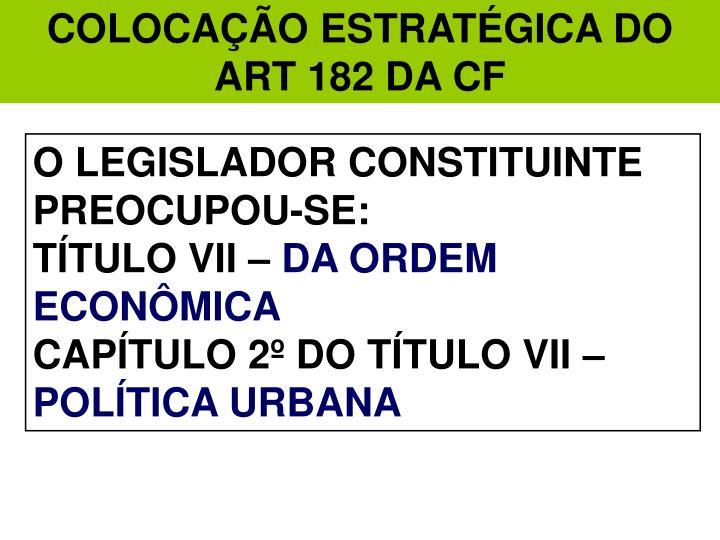 COLOCAÇÃO ESTRATÉGICA DO ART 182 DA CF