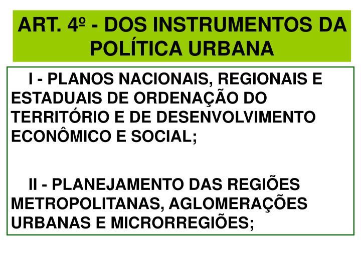 ART. 4º - DOS INSTRUMENTOS DA POLÍTICA URBANA