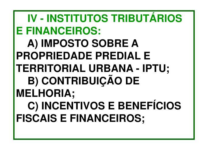 IV - INSTITUTOS TRIBUTÁRIOS E FINANCEIROS: