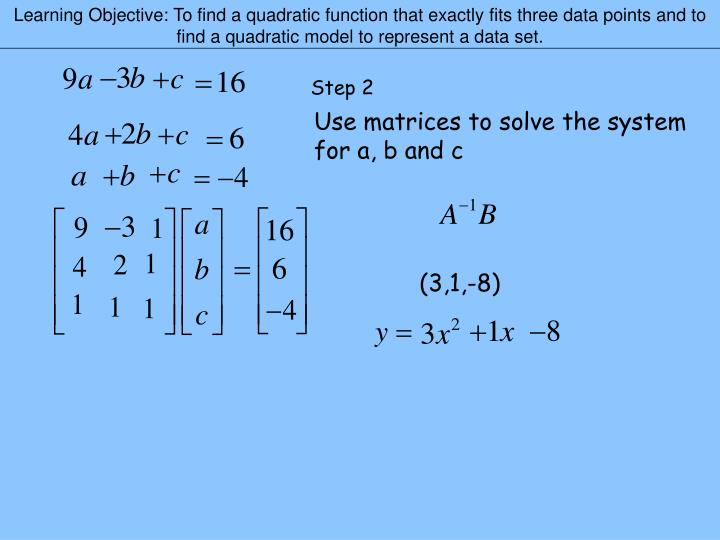 Learning Objective: To find a quadratic function that exactly fits three data points and to find a q...