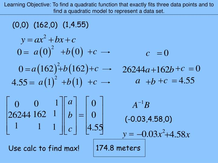 Learning Objective: To find a quadratic function that exactly fits three data points and to find a quadratic model to represent a data set.
