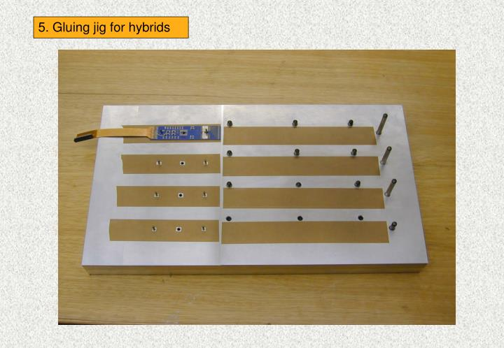 5. Gluing jig for hybrids