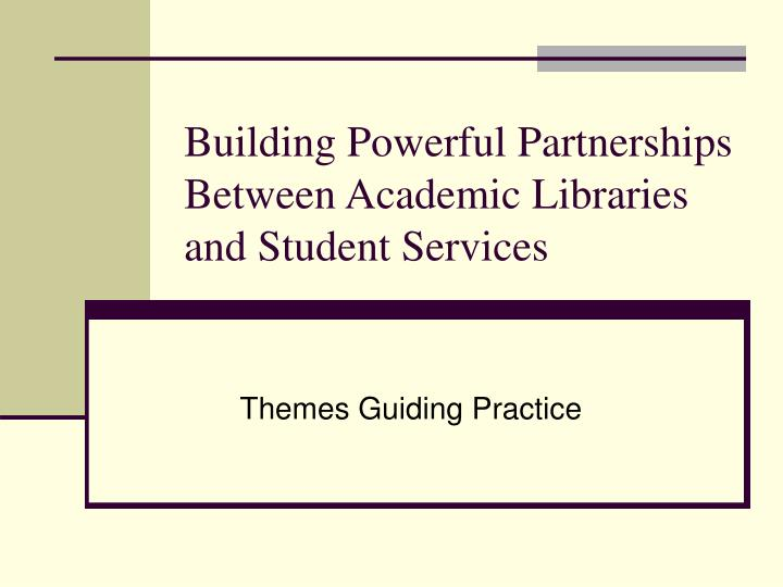 Building Powerful Partnerships Between Academic Libraries and Student Services