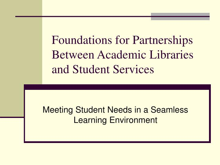 Foundations for Partnerships Between Academic Libraries and Student Services