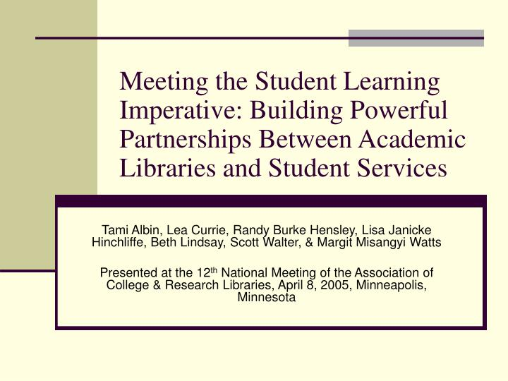 Meeting the Student Learning Imperative: Building Powerful Partnerships Between Academic Libraries a...