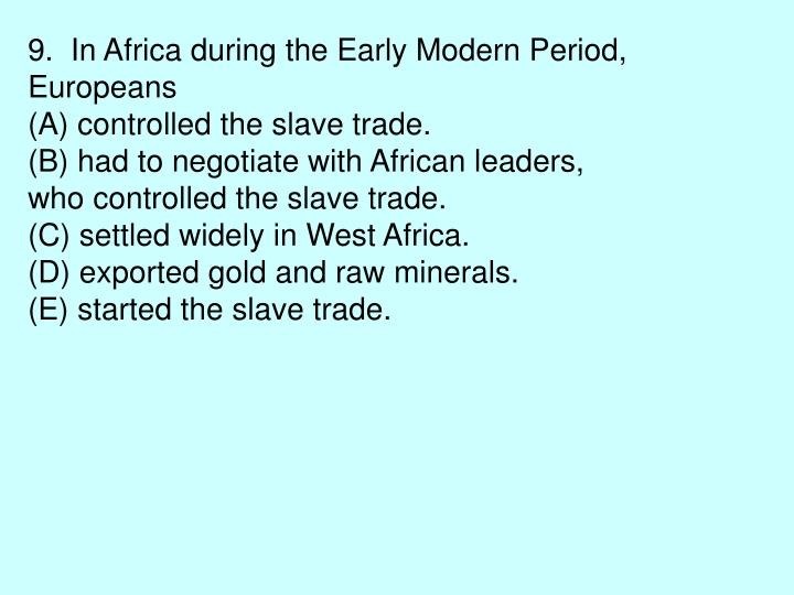 9.  In Africa during the Early Modern Period,