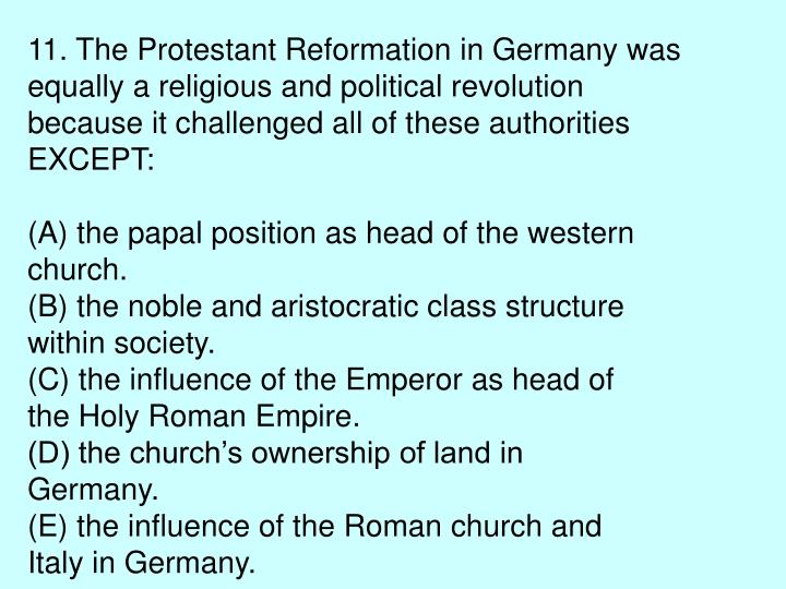 11. The Protestant Reformation in Germany was