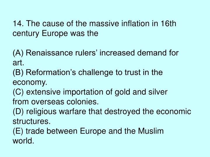 14. The cause of the massive inflation in 16th