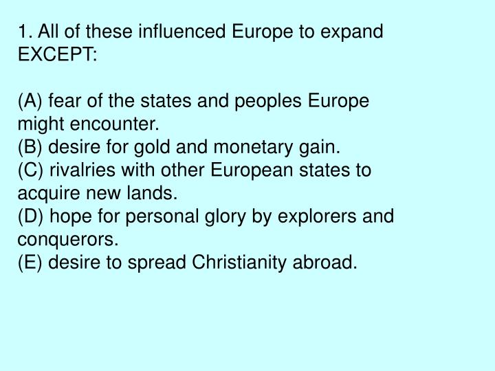 1. All of these influenced Europe to expand