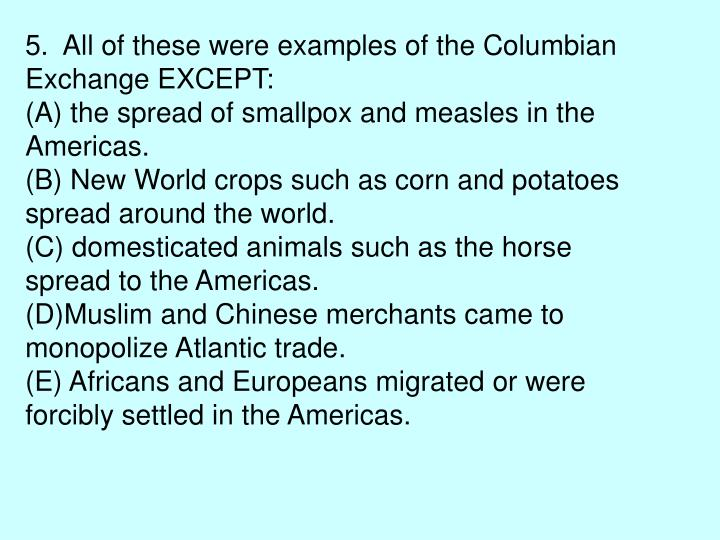 5.  All of these were examples of the Columbian