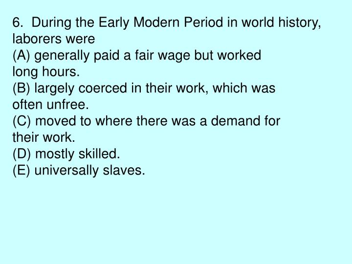 6.  During the Early Modern Period in world history,