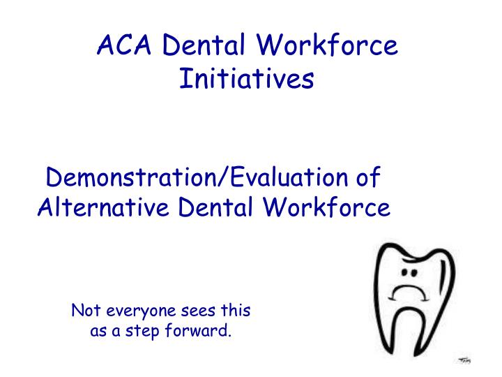 ACA Dental Workforce Initiatives