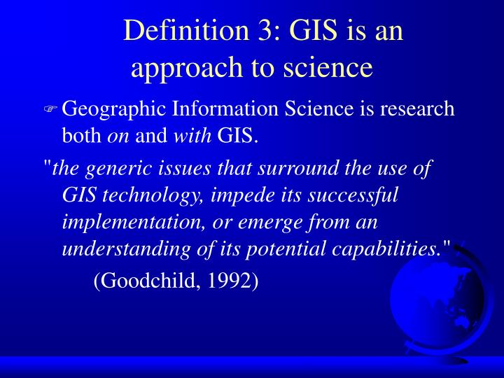 Definition 3: GIS is an approach to science