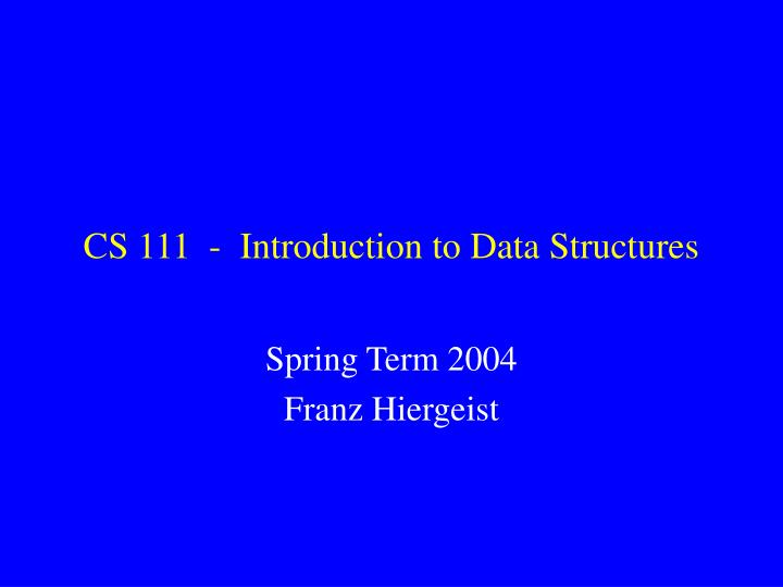 CS 111  -  Introduction to Data Structures