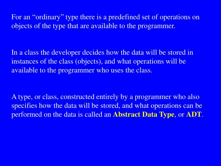 "For an ""ordinary"" type there is a predefined set of operations on objects of the type that are available to the programmer."