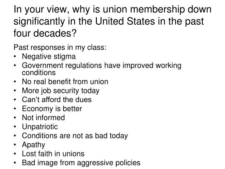 In your view, why is union membership down significantly in the United States in the past four decades?