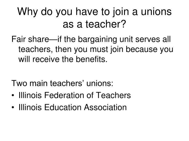 Why do you have to join a unions as a teacher?