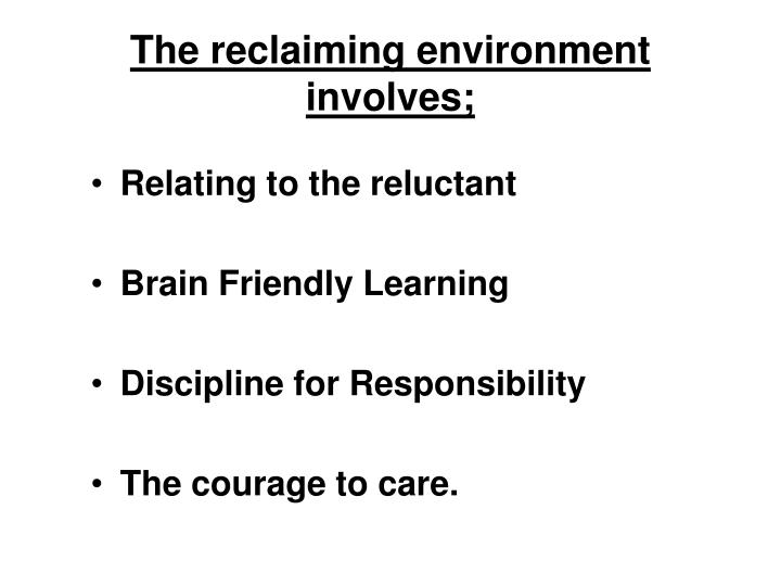 The reclaiming environment involves;