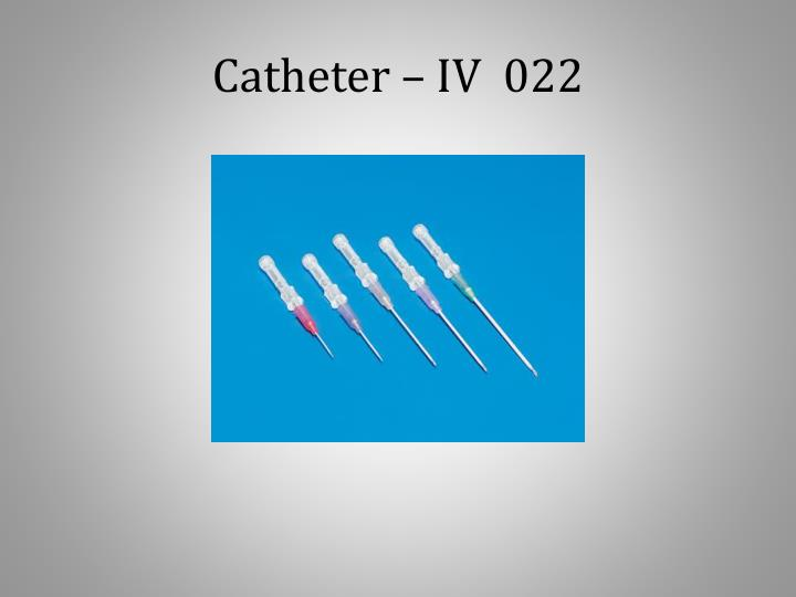 Catheter – IV  022