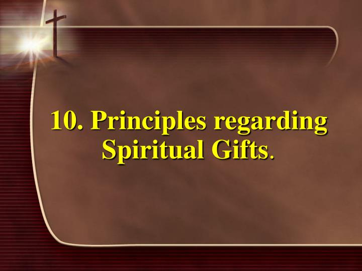 10. Principles regarding Spiritual Gifts