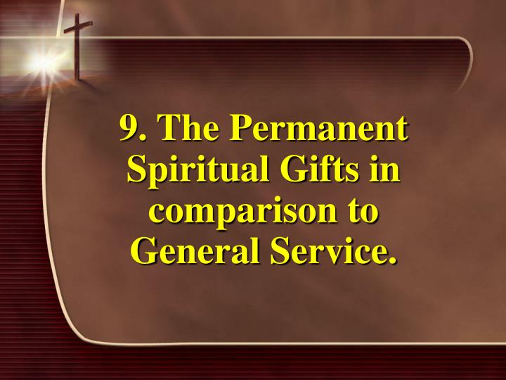 9. The Permanent Spiritual Gifts in comparison to