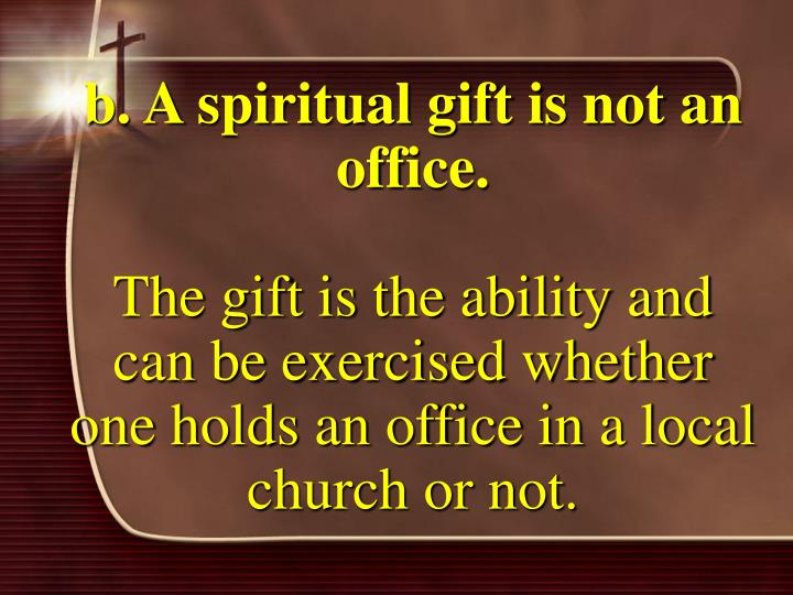 b. A spiritual gift is not an office.
