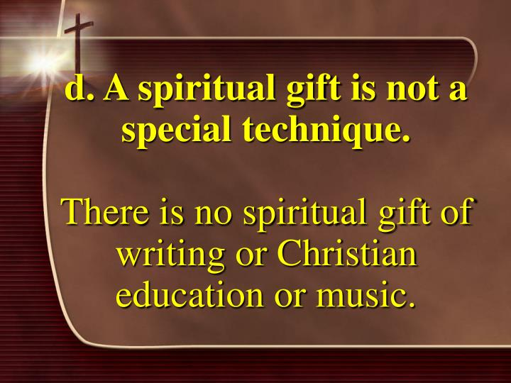 d. A spiritual gift is not a special technique.