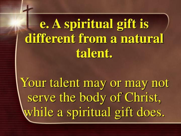 e. A spiritual gift is different from a natural talent.