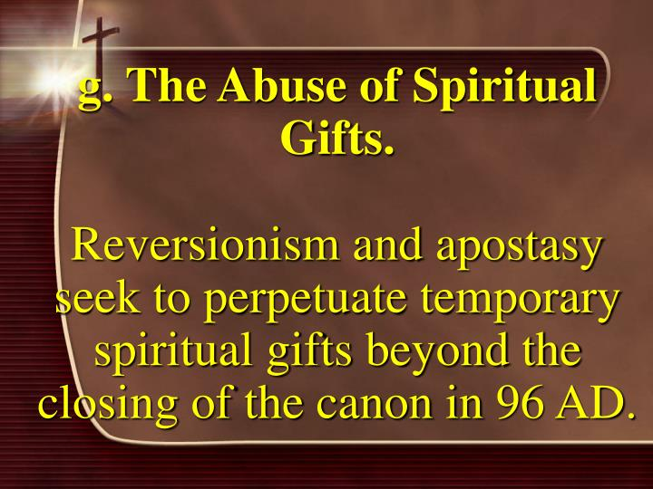 g. The Abuse of Spiritual Gifts.