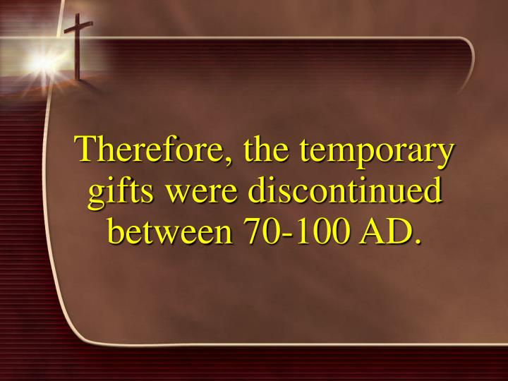Therefore, the temporary gifts were discontinued between 70-100 AD.