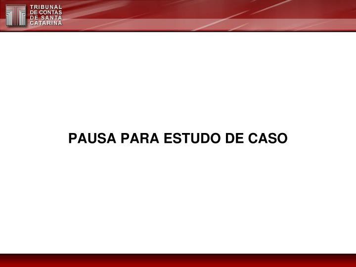 PAUSA PARA ESTUDO DE CASO