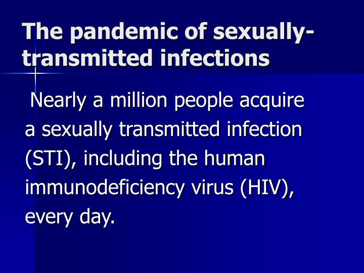 The pandemic of sexually-transmitted infections