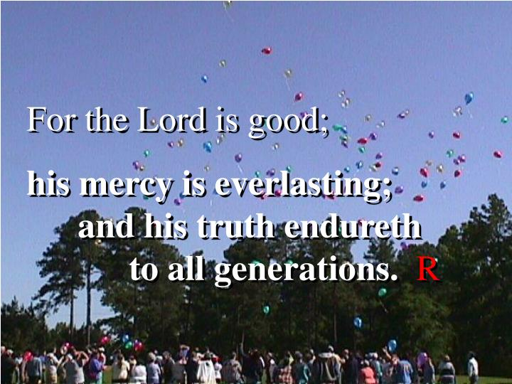 For the Lord is good;