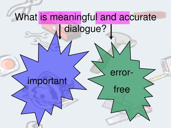 What is meaningful and accurate dialogue?