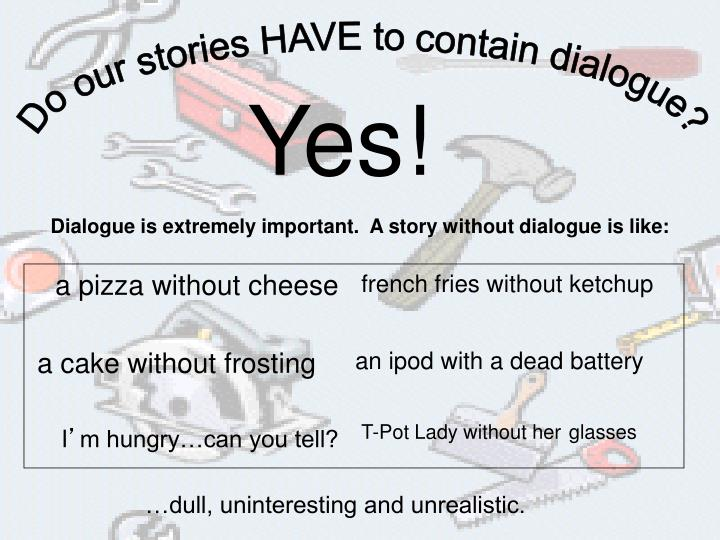 Do our stories HAVE to contain dialogue?